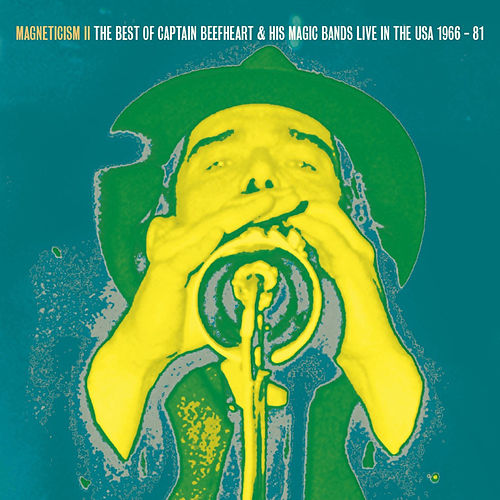 Magneticism II The Best of Captain Beefheart & his Magic Bands (Live in the USA 1966-81) by Captain Beefheart