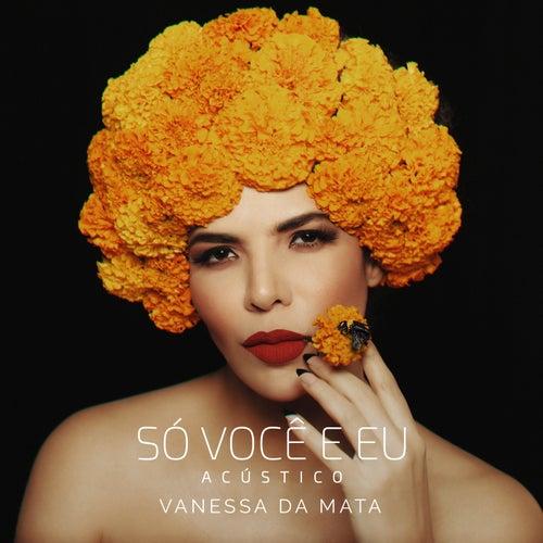 Só Você e Eu (Acústico) by Vanessa da Mata