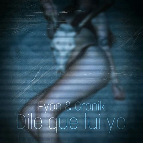 Dile Que Fui Yo by Fyco