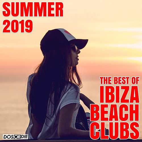 The Best of Ibiza Beach Clubs - Summer 2019 by Various Artists