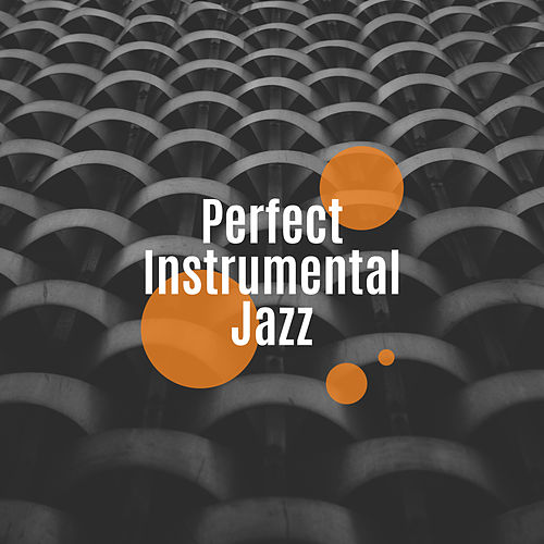 Perfect Instrumental Jazz 2019: Jazz Music Ambient de Instrumental
