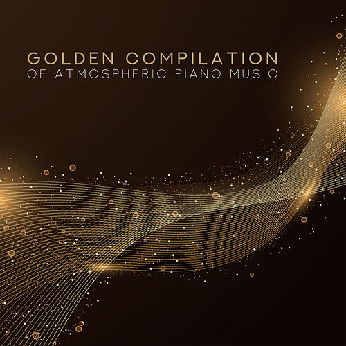 Golden Compilation of Atmospheric Piano Music van Gold Lounge