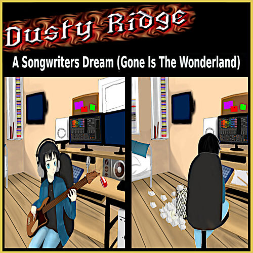 A Songwriters Dream (Gone Is the Wonderland) by Dusty Ridge