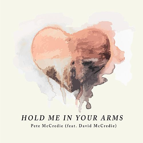 Hold Me in Your Arms by Pete McCredie