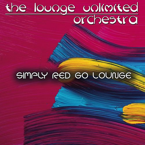 Simply Red Go Lounge (A Fantastic Travel in the Land of Lounge) by The Lounge Unlimited Orchestra