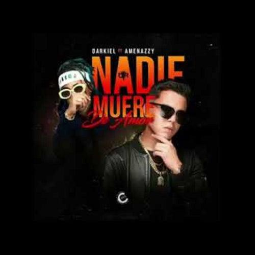 Nadie Muere De Amor (feat. Amenazzy) de Darkiel