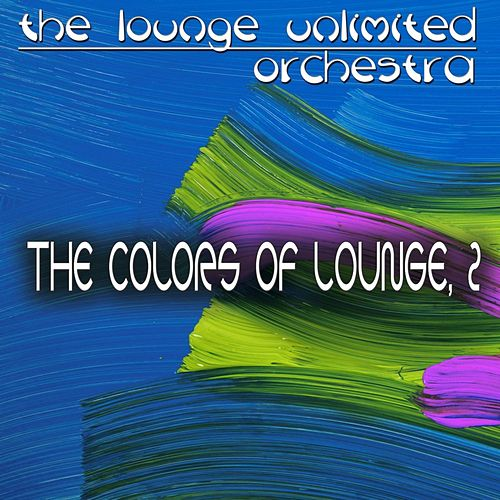 The Colors of Lounge, 2 (A Fantastic Travel in the Land of Lounge) von The Lounge Unlimited Orchestra