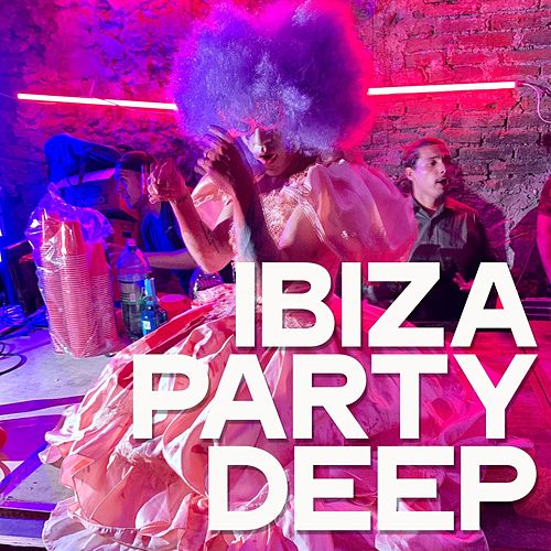 Ibiza Party Deep by Various Artists