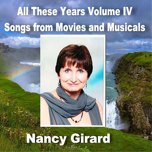 All These Years, Vol. IV: Songs from Movies and Musicals de Nancy Girard