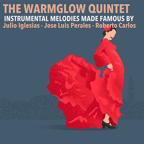 Instrumental Melodies Made Famous by Julio Iglesias, José Luis Perales & Roberto Carlos von The Warmglow Quintet