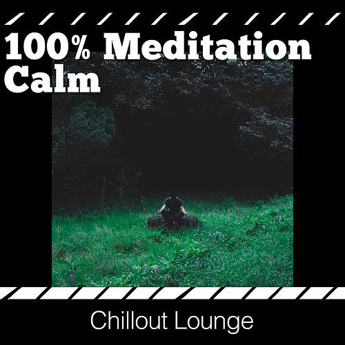 100% Meditation Calm von Chillout Lounge