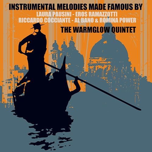 Instrumental Melodies Made Famous by Laura Pausini, Eros Ramazzotti, Riccardo Cocciante & Al Bano & Romina Power von The Warmglow Quintet