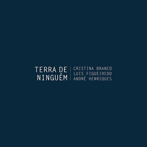 Terra de Ninguém von André Henriques Cristina Branco
