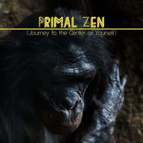 Primal Zen (Journey to the Center of Yourself) by Zen Music Garden