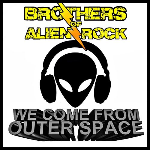 We Come from Outer Space by Brothers of Alien Rock