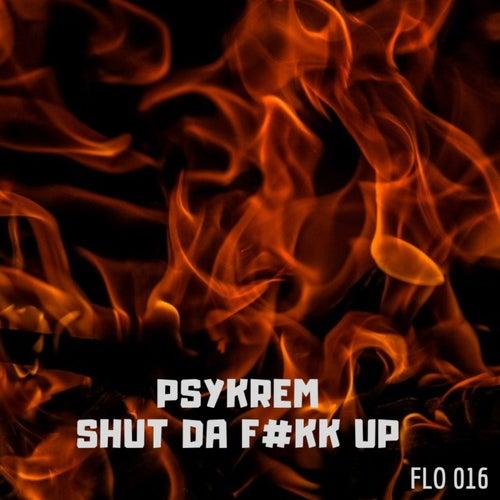 Shut da F#kk Up by Psykrem