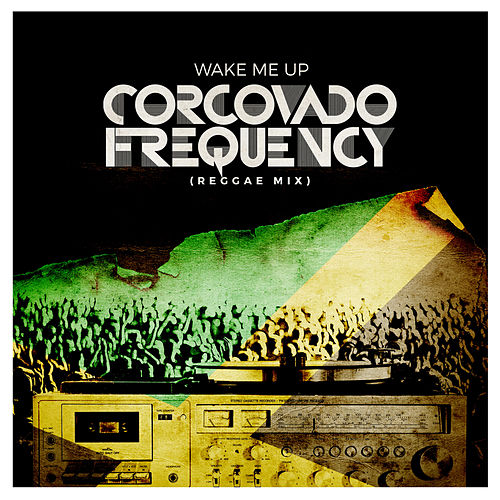 Wake Me up (Reggae Mix) by Corcovado Frequency