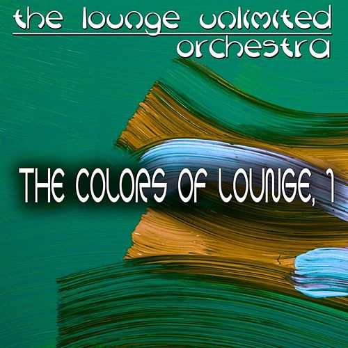 The Colors of Lounge, 1 (A Fantastic Travel in the Land of Lounge) von The Lounge Unlimited Orchestra