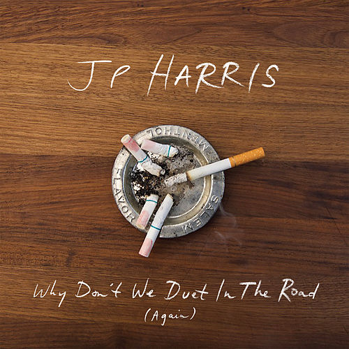 Why Don't We Duet in the Road (Again) by JP Harris