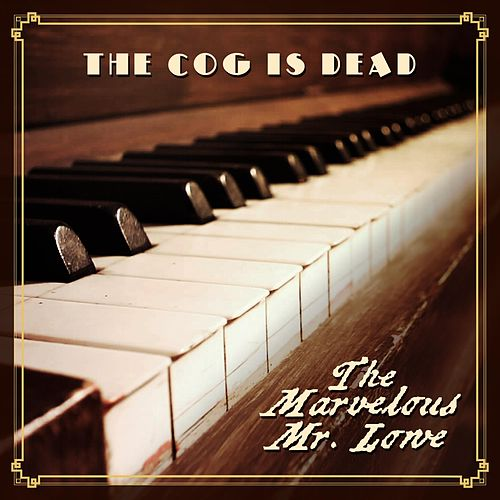 The Marvelous Mr. Lowe by The Cog is Dead