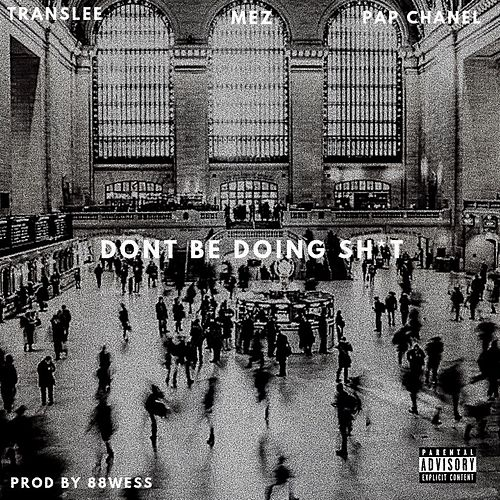Dont Be Doing Shit (feat. Mez & Pap Chanel) von Translee