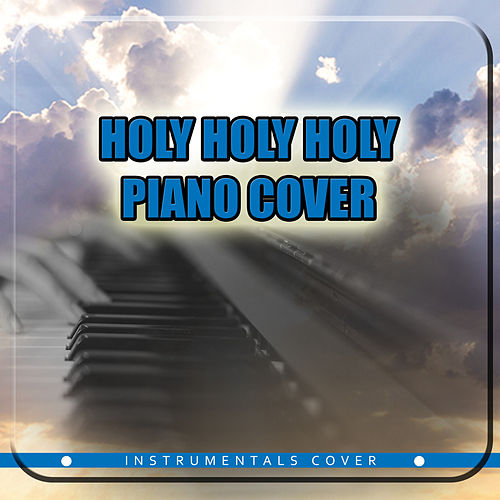 Holy Holy Holy (Piano Cover) de Steve Worships