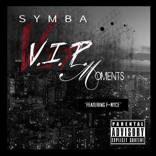 V.I.P. Moments (Dirty) (feat. F-Nyce) by Symba