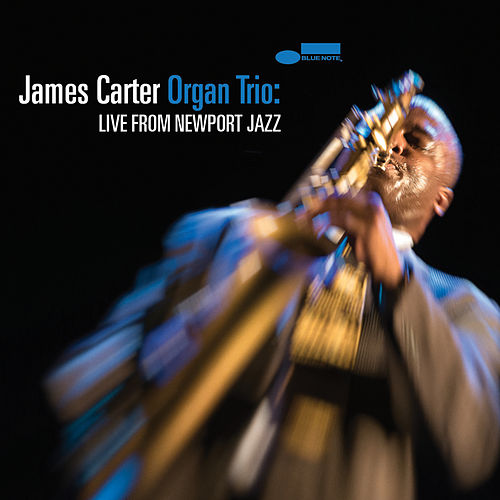 James Carter Organ Trio: Live From Newport Jazz by James Carter