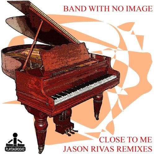 Close To Me (Jason Rivas Remixes) by Various Artists