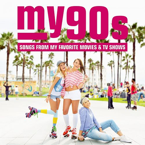 My90s: Songs from My Favorite Movies and TV Shows by Various Artists