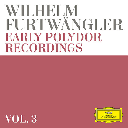 Wilhelm Furtwängler: Early Polydor Recordings (Vol. 3) by Berliner Philharmoniker