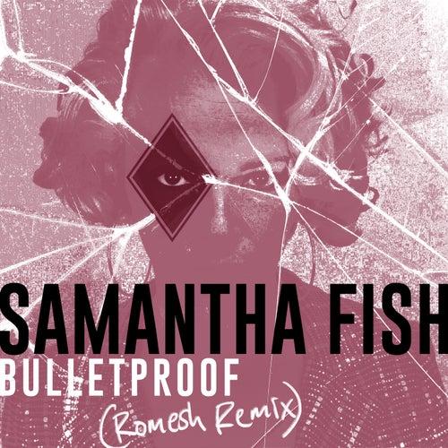 Bulletproof (Romesh Remix) by Samantha Fish