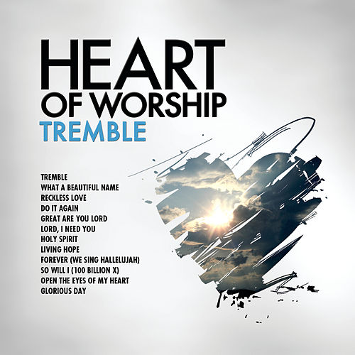 Heart Of Worship - Tremble by Marantha Music