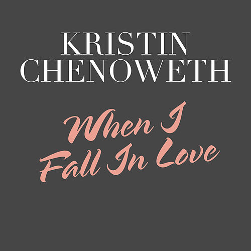 When I Fall In Love by Kristin Chenoweth