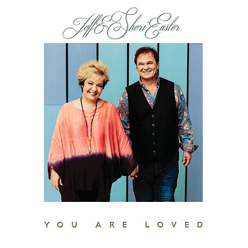 You Are Loved by Jeff and Sheri Easter