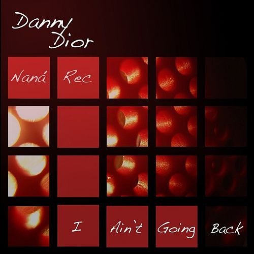 I Ain't Going Back by Danny Dior
