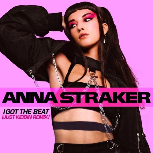 I Got The Beat (Just Kiddin Remix) von Anna Straker