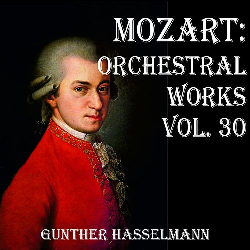 Mozart: Orchestral Works Vol. 30 by Gunther Hasselmann