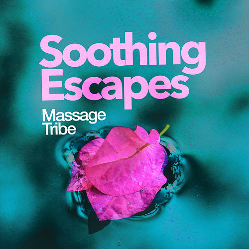 Soothing Escapes de Massage Tribe