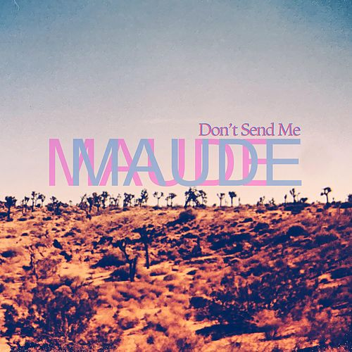 Don't Send Me de Maude