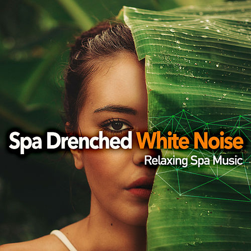 Spa Drenched White Noise by Relaxing Spa Music