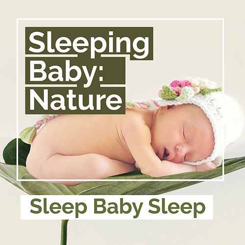 Sleeping Baby: Nature by Baby Sleep Sleep