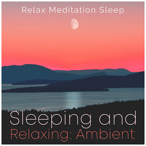 Sleeping and Relaxing: Ambient de Relax Meditation Sleep