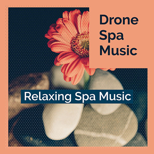 Drone Spa Music by Relaxing Spa Music