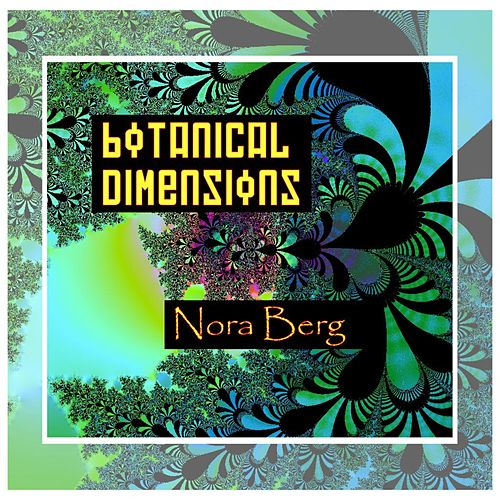 Botanical Dimensions by Nora Berg