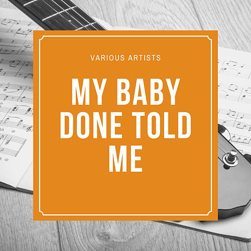 My Baby Done Told Me de Various Artists