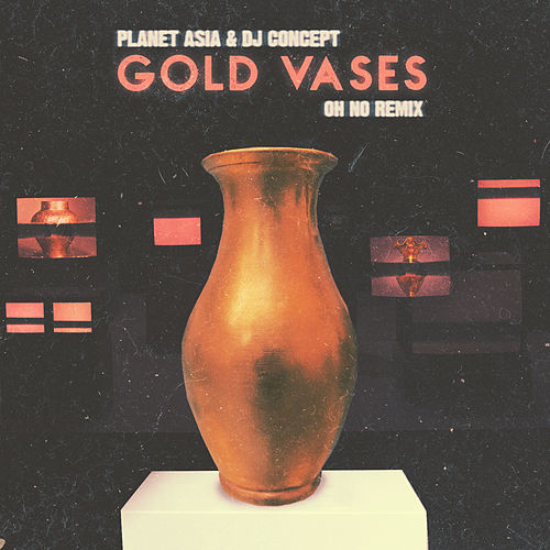 Gold Vases (Oh No Remix) by Planet Asia