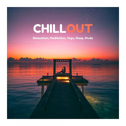 Chillout: Relaxation, Meditation, Yoga, Sleep, Study by Various Artists