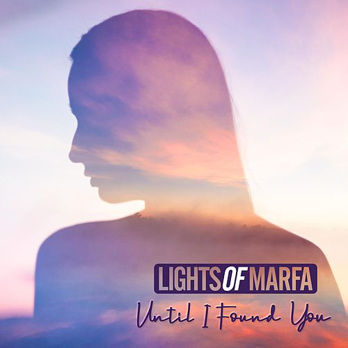 Until I Found You by Lights of Marfa