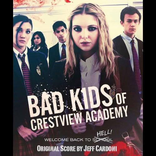 Bad Kids of Crestview Academy (Original Score) by Jeff Cardoni